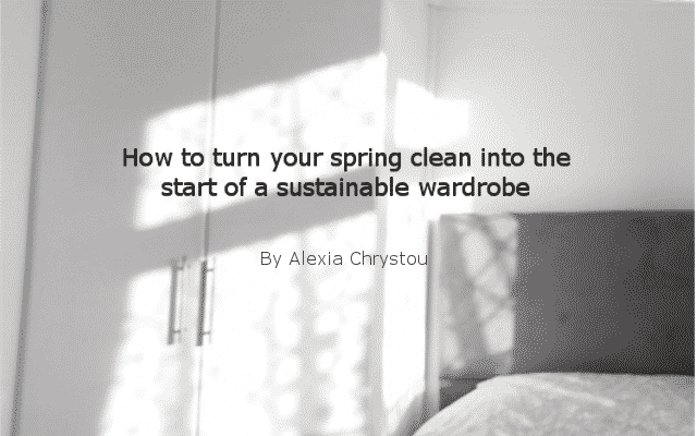 How to turn your spring clean into the start of a sustainable wardrobe